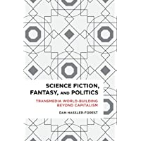 Science Fiction, Fantasy, and Politics: Transmedia World-Building Beyond Capitalism