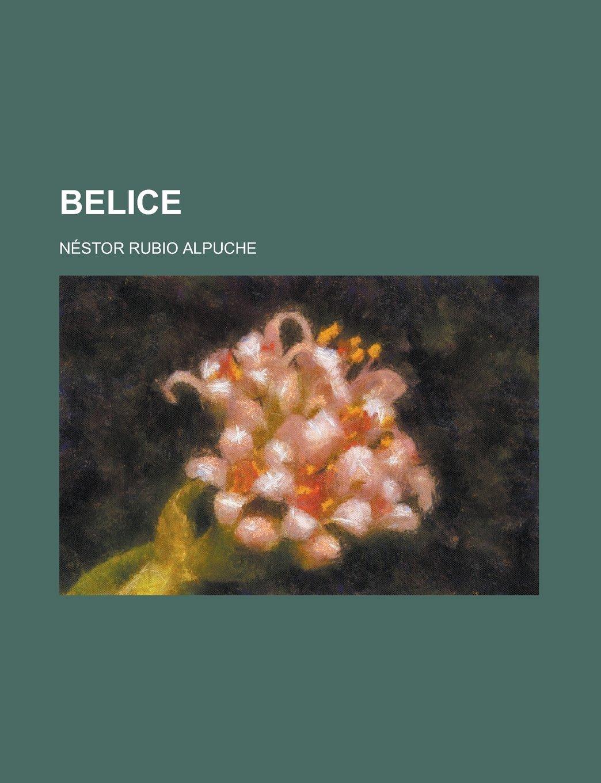 Belice; Apuntes Historicos Y Colección de Tratados ...