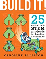 Build It!: 25 Creative Stem Projects For Budding