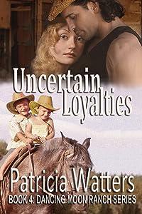 Uncertain Loyalties: Book 4: Dancing Moon Ranch Series