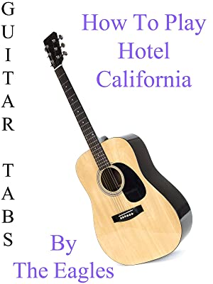 Amazon How To Play Hotel California By The Eagles Guitar Tabs