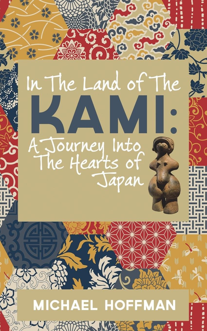 In The Land of the Kami: A Journey Into The Hearts of Japan: Michael  Hoffman: 9781621377658: Amazon.com: Books