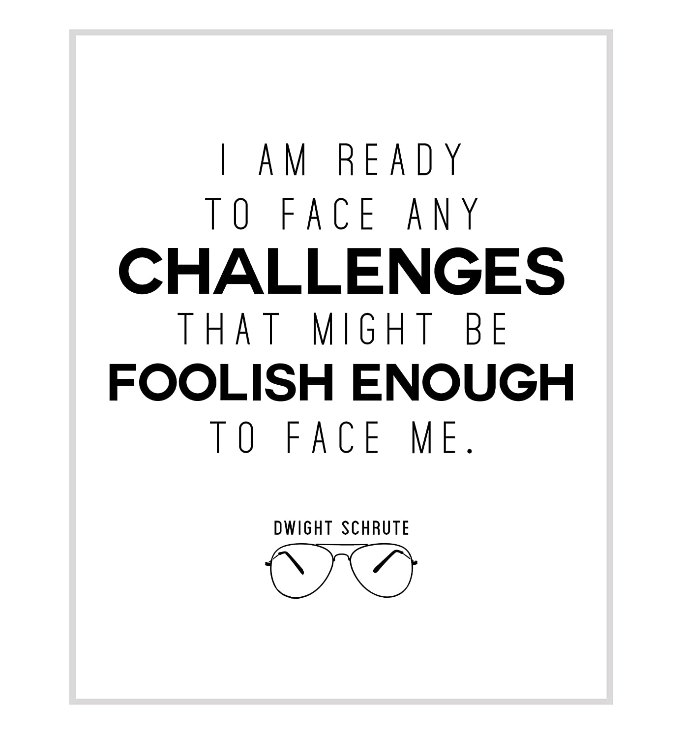 The Office Poster - Dwight Schrute Motivational Quote Poster- I Am Ready To Face Any Challenges - 11x14 Unframed Print - Great Gift For Fans Of The Office TV Show