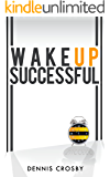 Wake Up Successful - A Simple Formula To More Money, Time and Freedom