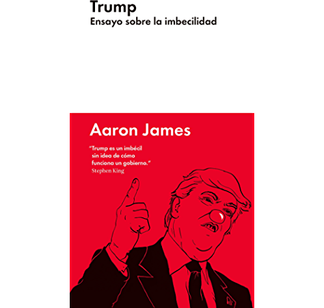 Trump: Ensayo sobre la imbecilidad (Ensayo Combate) eBook: James, Aaron, León Gómez, David: Amazon.es: Tienda Kindle