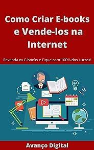 Como Criar E-books e Vende-los na Internet: Revenda os E-books e Fique com 100% dos Lucros!