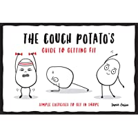 The Couch Potato's Guide to Getting Fit: Simple exercises to get in shape