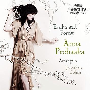 Enchanted Forest - Anna Prohaska, Arcangelo, Cohen, Vivaldi, Händel ...