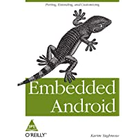 Embedded Android: Porting, Extending, and Customizing