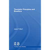Thomistic Principles and Bioethics (Routledge Annals of Bioethics)