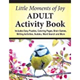 Little Moments of Joy Adult Activity Book: Includes Easy Puzzles, Coloring Pages, Brain Games, Writing Activities, Sudoku, Wo