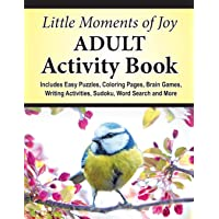 Little Moments of Joy Adult Activity Book: Includes Easy Puzzles, Coloring Pages, Brain Games, Writing Activities…