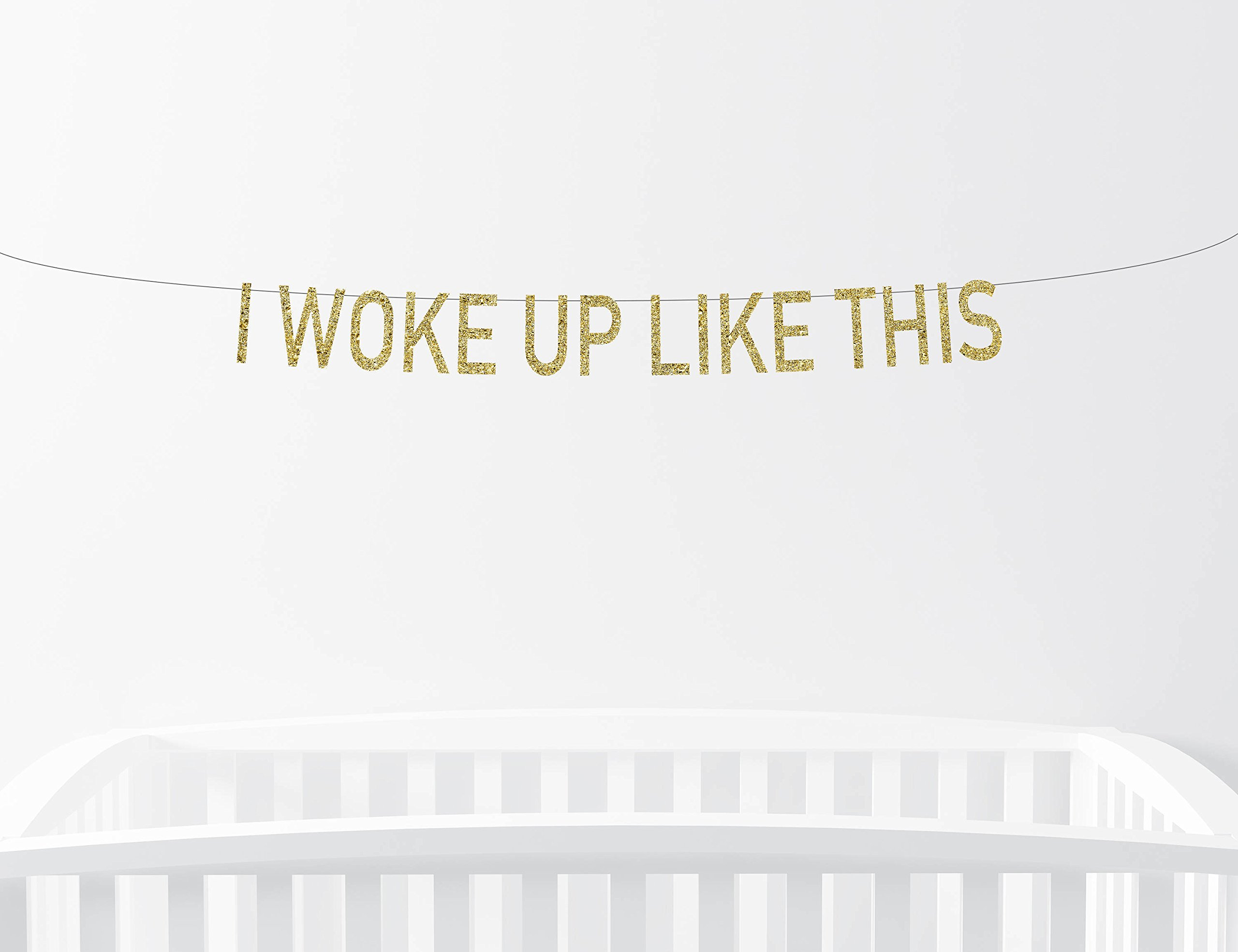 Avery Carey I Woke Up Like This Glitter Banner Nursery Decor Baby Sign Childrens Bedroom Home Decor Wall Art Baby Boy Girl Gold