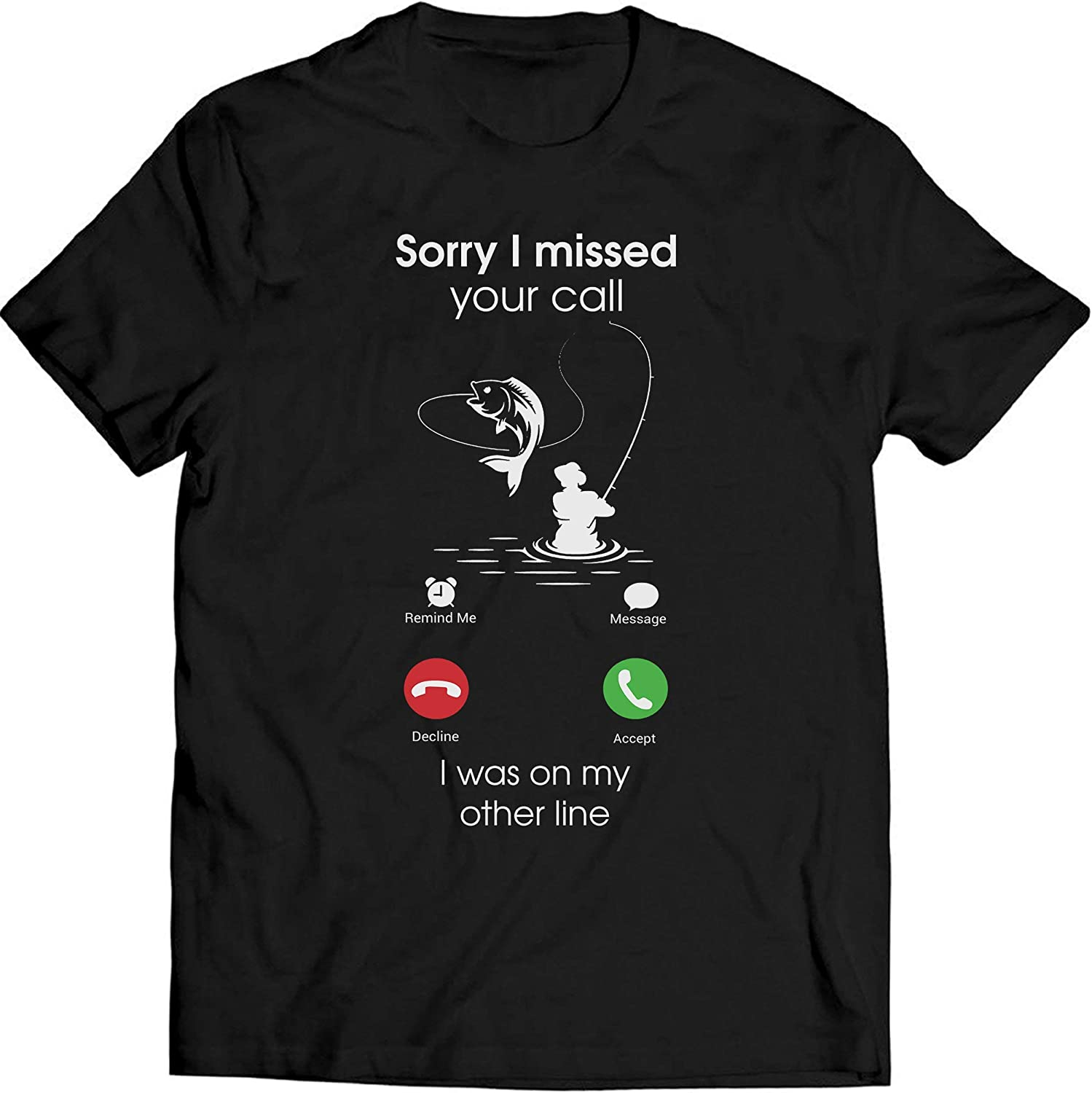 Sorry I Missed Your Call Fishing Funny Men Women T Shirt Cotton XS-3XL Black