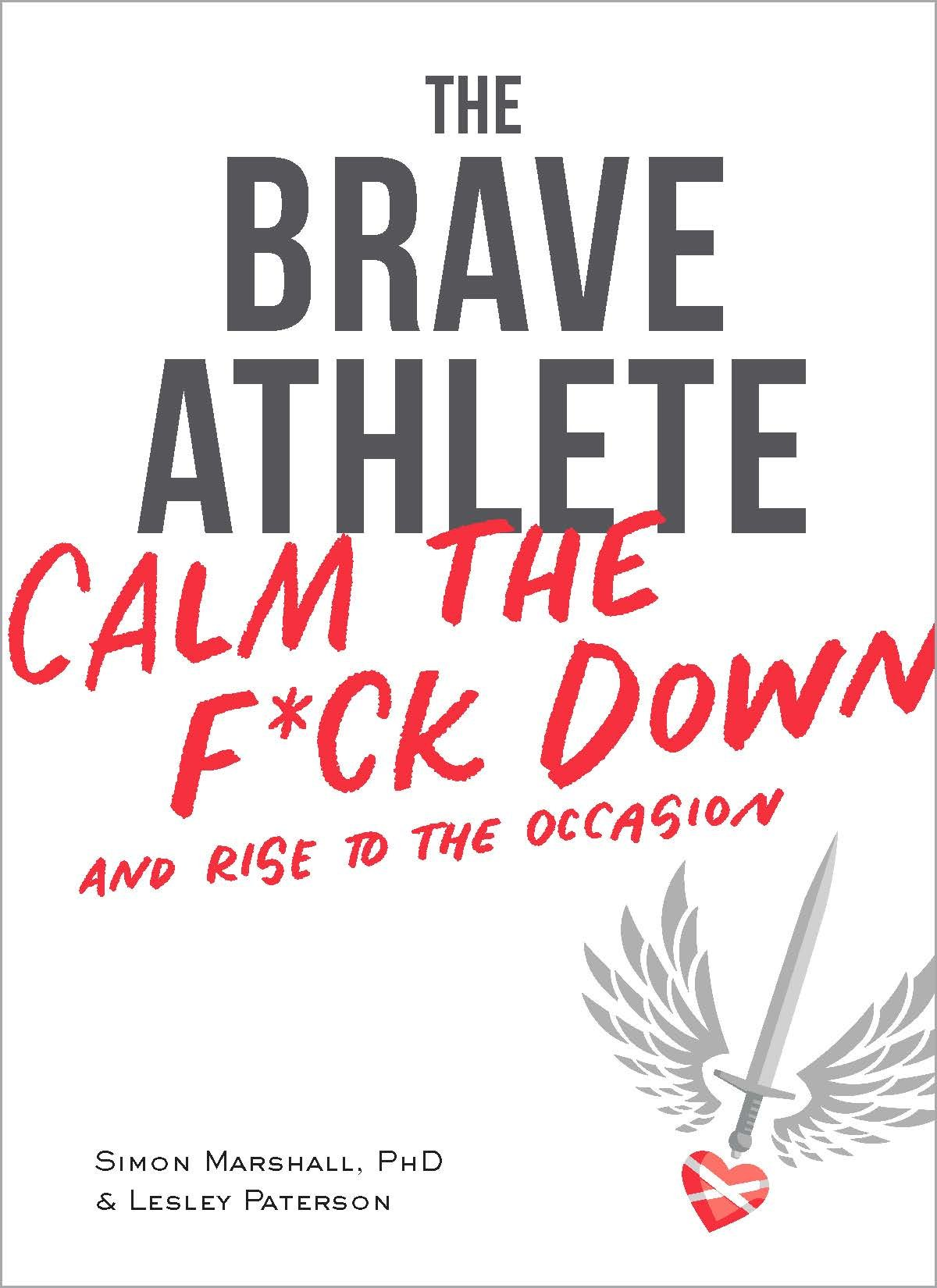 The Brave Athlete  Calm The F*ck Down And Rise To The Occasion  English Edition