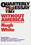 Hugh White Without America Australia in the New Asia