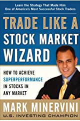 Trade Like a Stock Market Wizard: How to Achieve Super Performance in Stocks in Any Market: How to Achieve Superperformance in Stocks in Any Market Kindle Edition