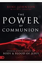 The Power of Communion: Accessing Miracles Through the Body and Blood of Jesus Kindle Edition