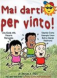 Mai Darti per Vinto!  (Libri illustrati per bambini) Libri per bambini e ragazzi: Una Guida Alla Vittoria Personale (Io Posso, Tu Puoi, Noi Tutti Possiamo Vol. 2)