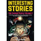 Interesting Stories For Curious People Volume 2: A Collection of Captivating Stories About History, Science, Pop Culture and