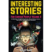 Interesting Stories For Curious People Volume 2: A Collection of Captivating Stories About History, Science, Pop Culture…