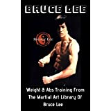 Bruce Lee: Weight & Abs Training From The Martial Art Library Of Bruce Lee