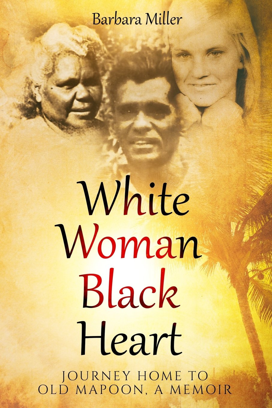 White Woman Black Heart: Journey Home to Old Mapoon, A Memoir (Volume 1) PDF