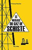 Le mirage du gaz de schiste: Essais - documents (ESSAIS DOCUMENT)