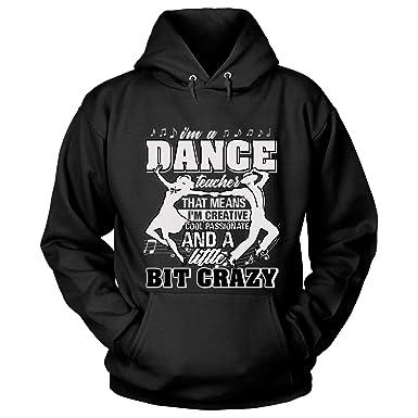 8d64c5fd Amazon.com: I'm A Dance Teacher Hoodies, That Means I'm Creative T ...