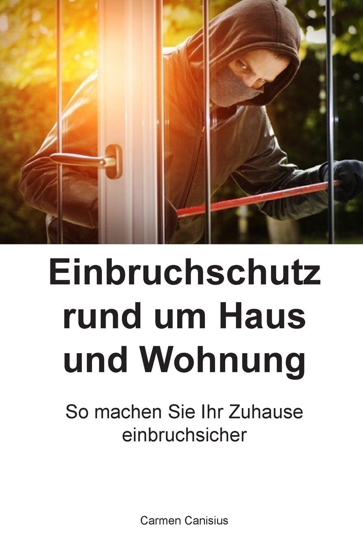 Einbruchschutz rund um Haus und Wohnung: So machen Sie Ihr Zuhause einbruchsicher (German Edition)