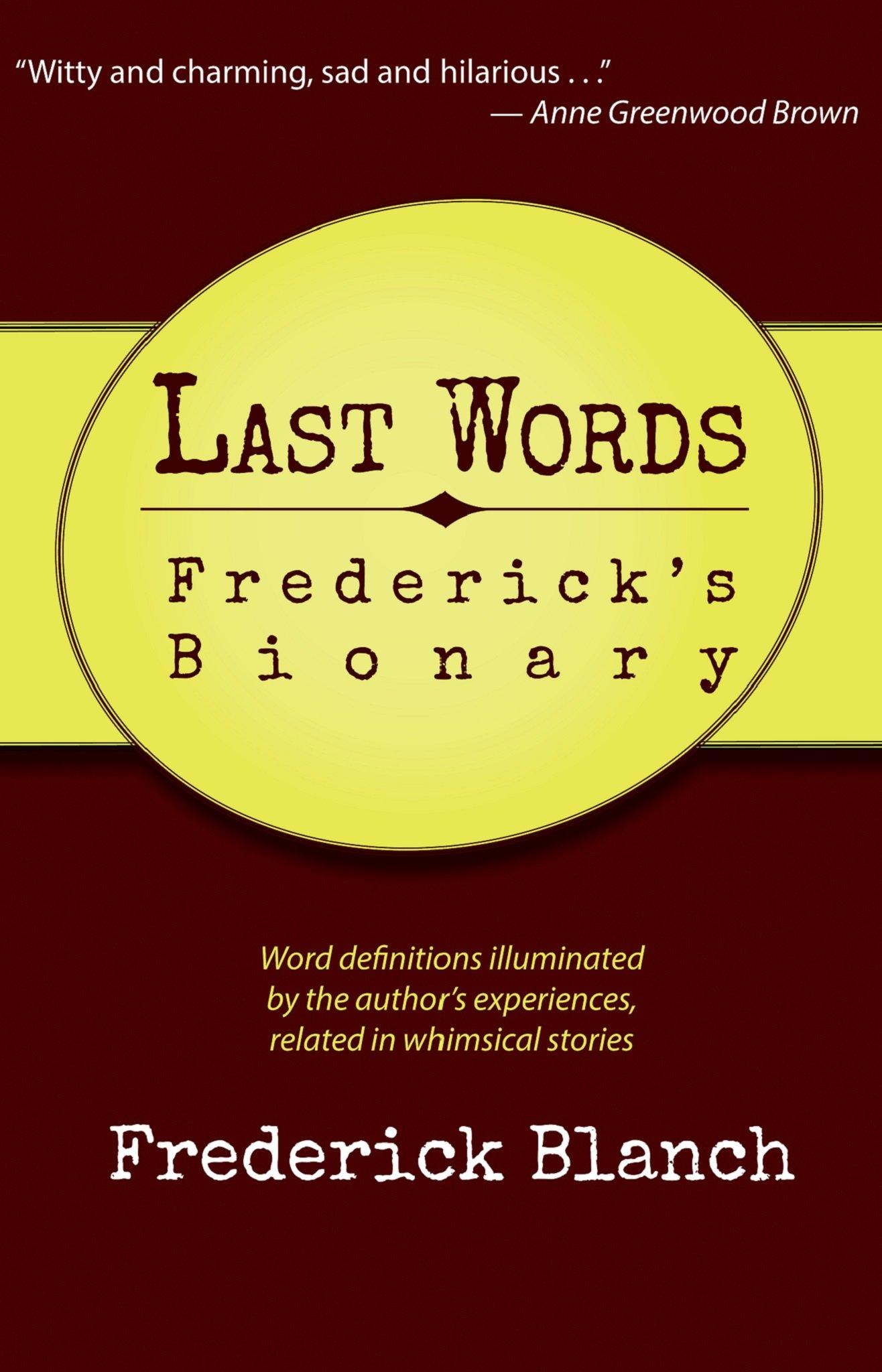 Last Words: Frederick's Bionary: Frederick Blanch: 9781942930037:  Amazon: Books