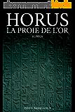 Horus La proie de l'or - Roman - Egypte aventure policier historique ancienne