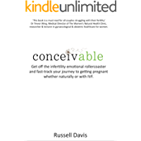 Conceivable: Get off the infertility emotional rollercoaster and fast-track your journey to getting pregnant whether naturally or with IVF