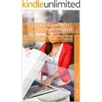 Office Equipment Purchasing: A 60-Minute Guide To Getting More From Your Office Equipment Spend