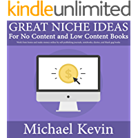 Great Niche Ideas for No Content and Low Content Books: Work From Home and Make Money Online by Self-Publishing Journals, Notebooks, Diaries, and Blank Gag Books