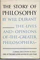 The Story of Philosophy: The Lives and Opinions of the Great Philosophers