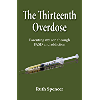 The Thirteenth Overdose: Parenting my son through FASD and addictions