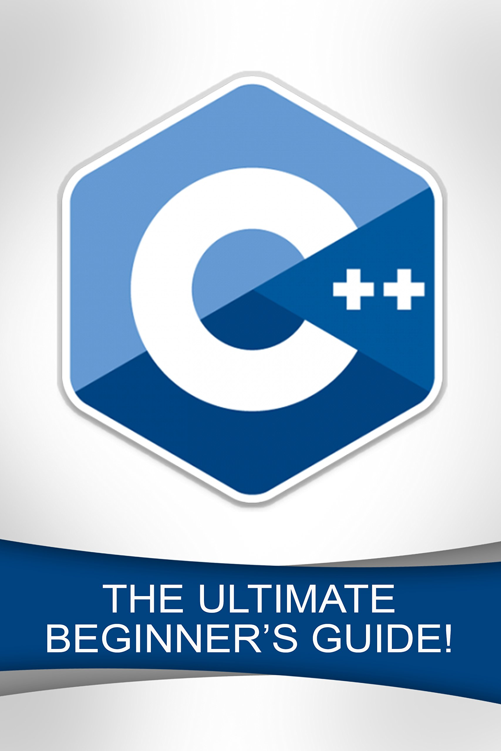 C++  The Ultimate Beginner's Guide   English Edition