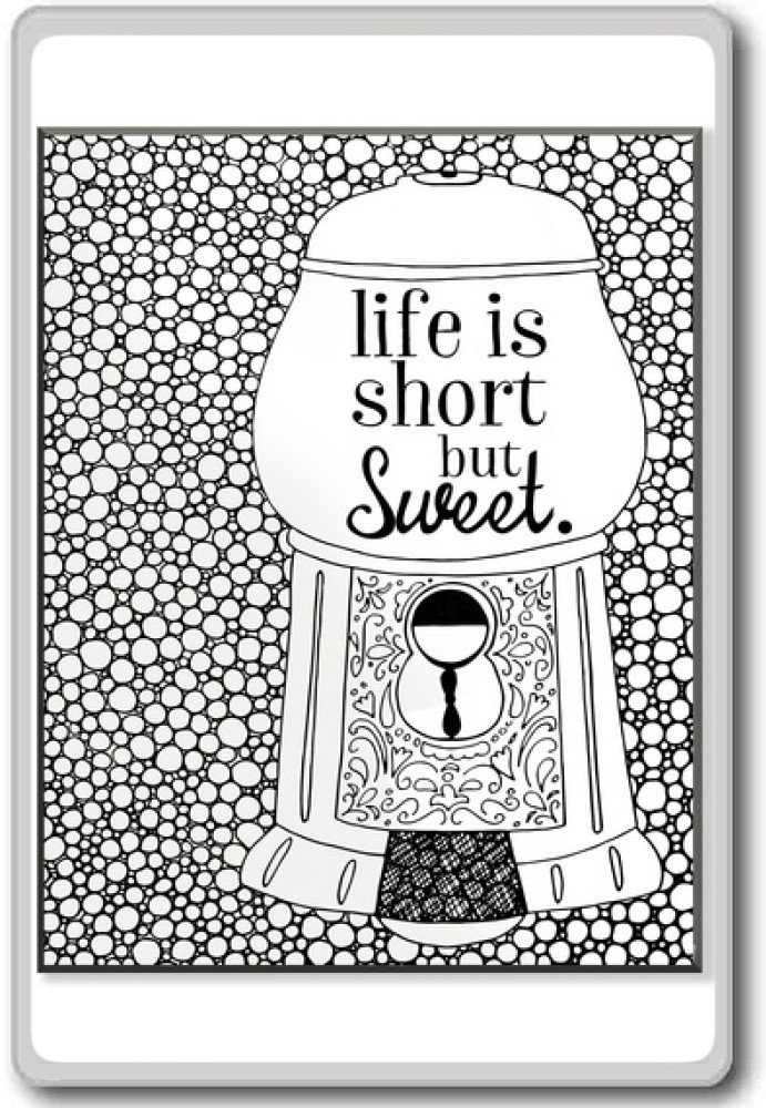 Life Is Short But Sweet - Motivational Quotes Fridge Magnet
