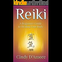 Reiki Healing: Reiki Healing, A Beginners Guide to Healing Your Body (Reiki for Beginners, Chakra for Beginners Book 1)