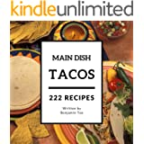 Tacos for Main Dish 222: Enjoy 222 Days With Amazing Tacos For Main Dish Recipes In Your Own Tacos For Main Dish Cookbook! (F