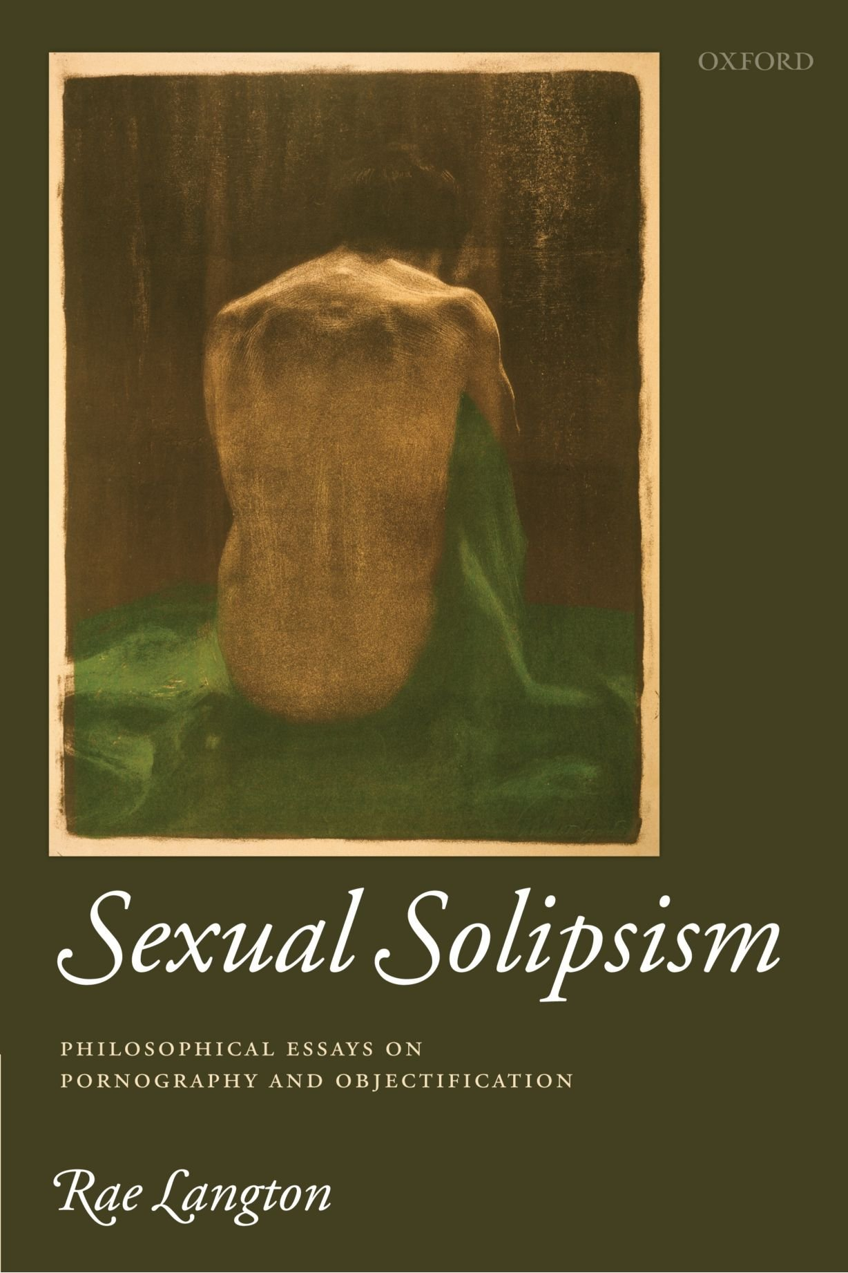 sexual solipsism philosophical essays on pornography and sexual solipsism philosophical essays on pornography and objectification amazon co uk rae langton 9780199551453 books