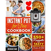 Instant Pot for Two Cookbook: 550+ Romantic and Tasty Instant Pot Recipes for Two