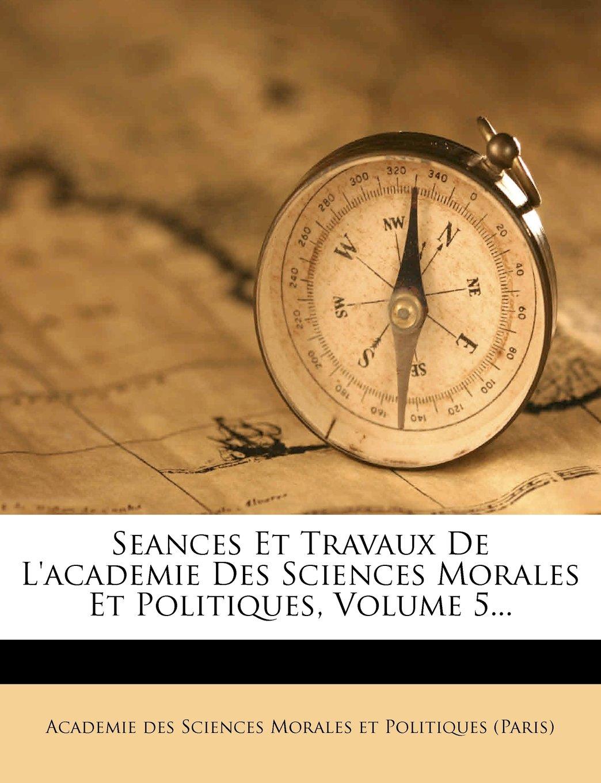Download Seances Et Travaux De L'academie Des Sciences Morales Et Politiques, Volume 5... (French Edition) ebook
