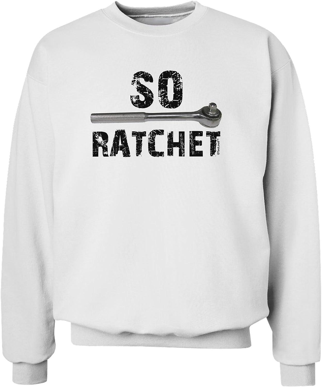 TOOLOUD So Ratchet Sweatshirt
