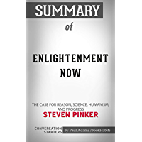 Summary of Enlightenment Now: The Case for Reason, Science, Humanism, and Progress | Conversation Starters (English Edition)