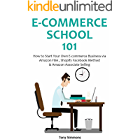 E-COMMERCE SCHOOL 101: How to Start Your Own E-commerce Business via Amazon FBA , Shopify Facebook Method & Amazon Associate Selling