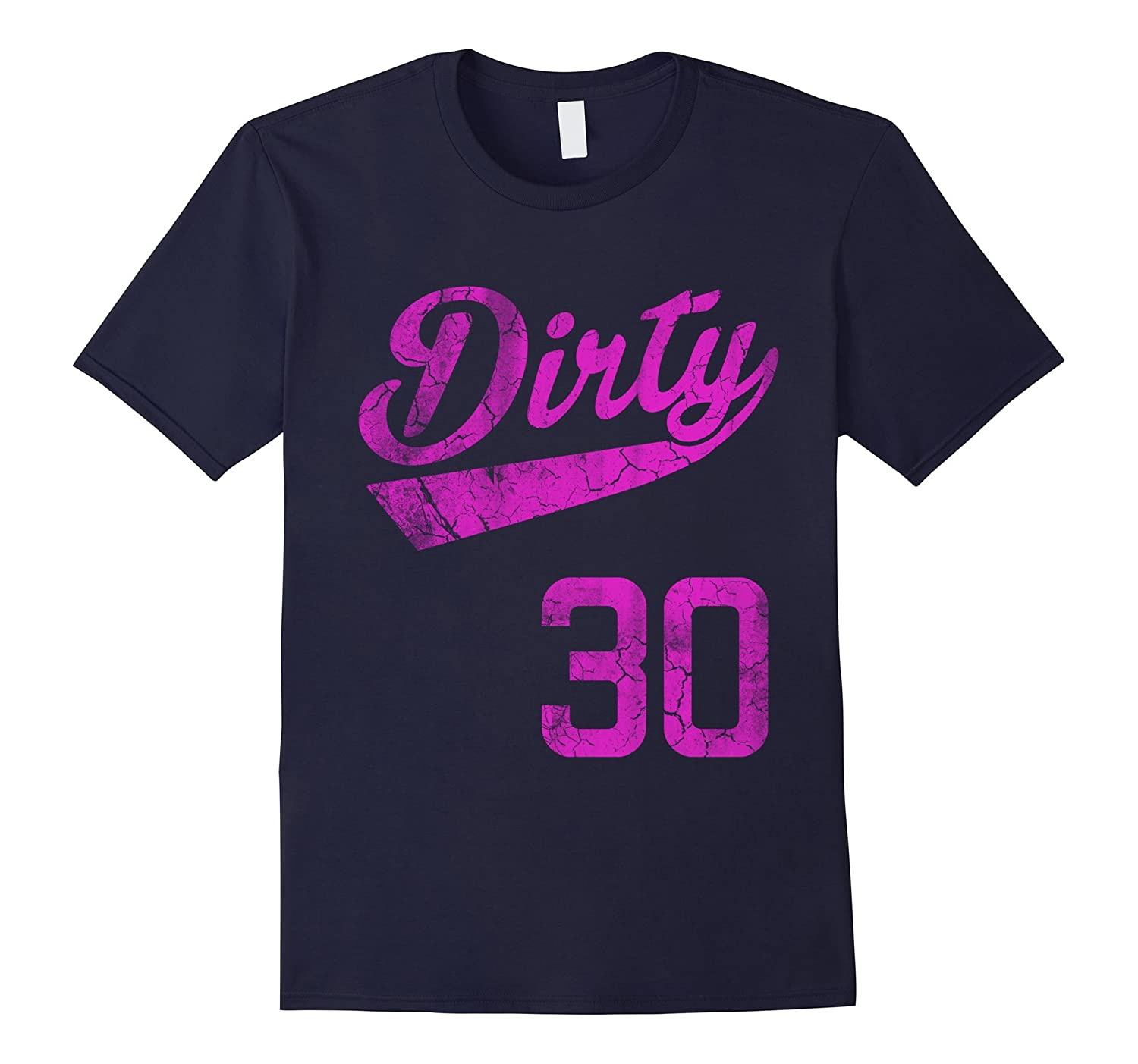 Cute Girly Dirty 30 Funny 30th Birthday T Shirt-PL
