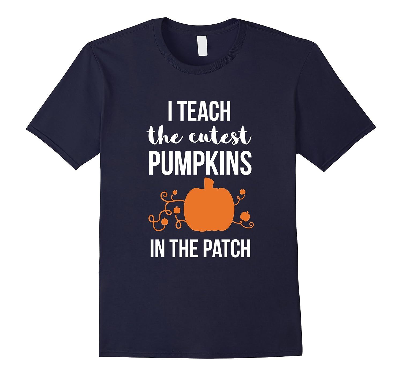 I Teach the Cutest Pumpkins in the Patch T Shirt for Teacher-T-Shirt