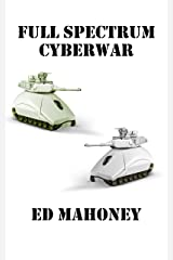 Full Spectrum Cyberwar: Book Two in the Cyberwar Trilogy Kindle Edition